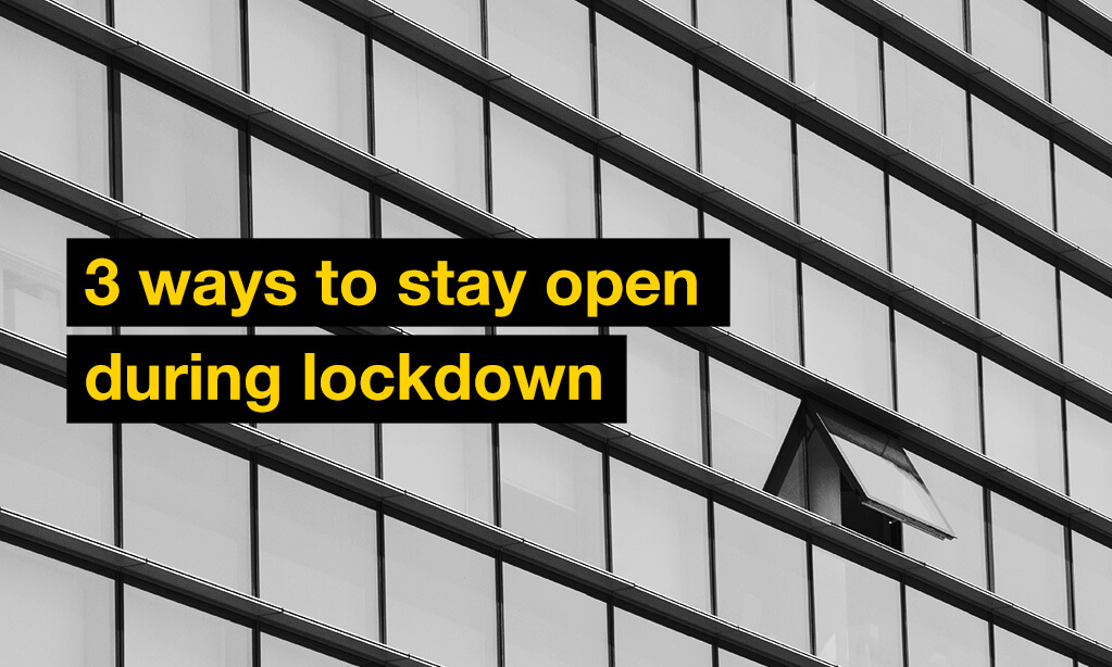 3 ways to stay open during lockdown