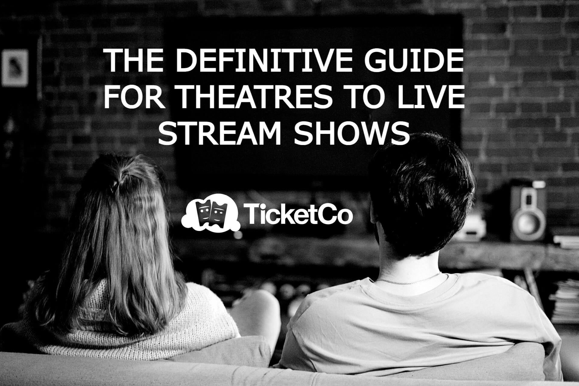 THE DEFINITIVE GUIDE FOR THEATRES TO LIVE STREAM SHOWS